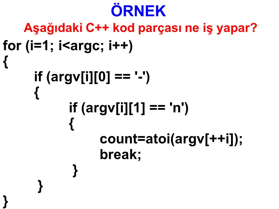 ÖRNEK for (i=1; i<argc; i++) { if (argv[i][0] == - )